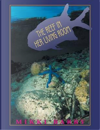 The Reef In Her Living Room by Mikki Barry