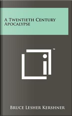 A Twentieth Century Apocalypse by Bruce Lesher Kershner