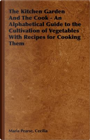 The Kitchen Garden and the Cook by Cecilia Maria Pearse