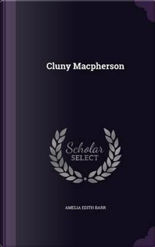 Cluny MacPherson by Amelia Edith Barr