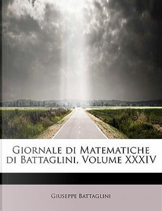 Giornale di Matematiche di Battaglini, Volume XXXIV by Giuseppe Battaglini