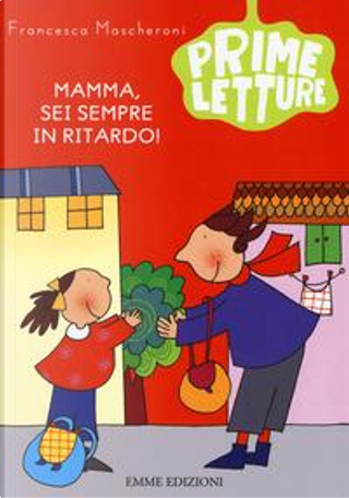 Mamma, sei sempre in ritardo! Ediz. a colori by Francesca Mascheroni