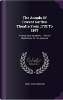 The Annals of Covent Garden Theatre from 1732 to 1897 by Henry Saxe Wyndham