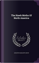 The Hawk Moths of North America by Augustus Radcliffe Grote