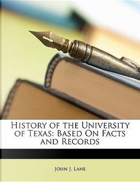 History of the University of Texas by John J. Lane