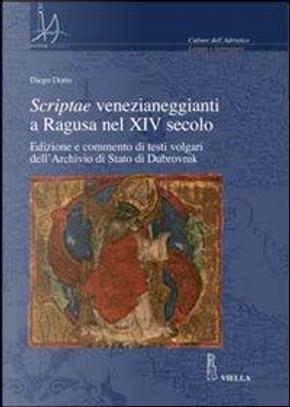 Scriptae venezianeggianti a Ragusa nel XVI secolo. Edizione e commento di testi volgari dell'Archivio di Stato di Dubrovnik by Diego Dotto