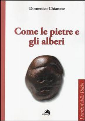 Come le pietre e gli alberi. Psicoanalisi ed estetica del vivere by Domenico Chianese