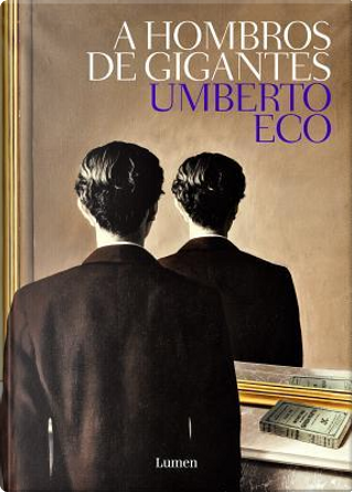 A hombros de gigante/ On The Shoulders of a Giant by Umberto Eco