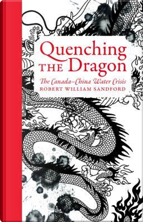 Quenching the Dragon by Robert William Sandford