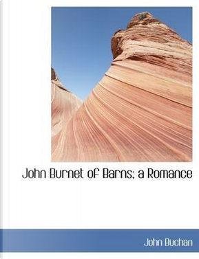 John Burnet of Barns; a Romance by JOHN BUCHAN