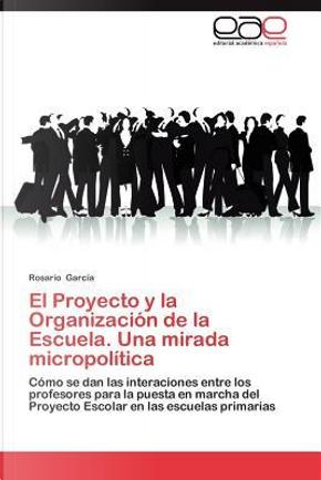 El Proyecto y la Organización de la Escuela. Una mirada micropolítica by Rosario García
