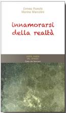Innamorarsi della realtà by Ermes Ronchi, Marina Marcolini
