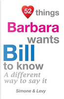52 Things Barbara Wants Bill To Know by J. L. Leyva