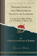 Transactions of the Obstetrical Society of London, Vol. 24 by Obstetrical Society Of London