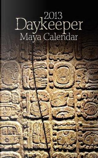 2013 Daykeeper Maya Calendar by PAUL JOHNSON