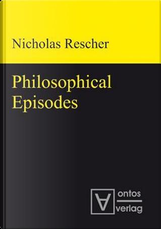 Philosophical Episodes by Nicholas Rescher