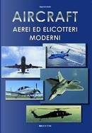 Aircraft. Aerei ed elicotteri moderni by Mauro Ferri