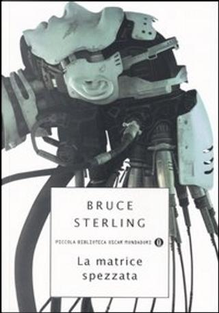 La matrice spezzata by Bruce Sterling