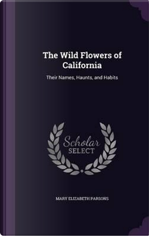 The Wild Flowers of California by Mary Elizabeth Parsons