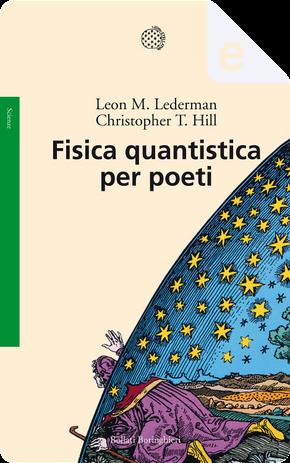 Fisica quantistica per poeti by Christopher T. Hill, Leon M. Lederman