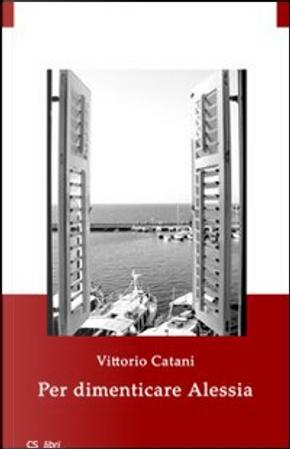 Per dimenticare Alessia by Vittorio Catani