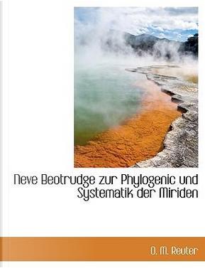 Neve Beotrudge Zur Phylogenic Und Systematik Der Miriden by O. M. Reuter
