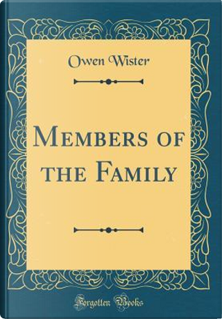 Members of the Family (Classic Reprint) by Owen Wister