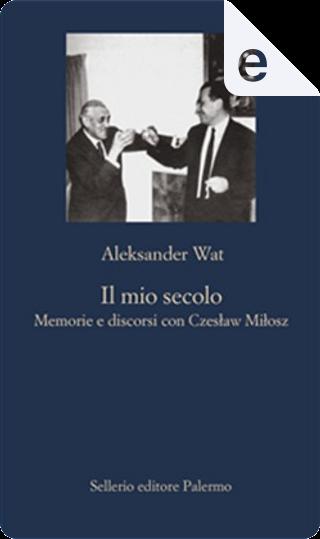Il mio secolo by Aleksander Wat