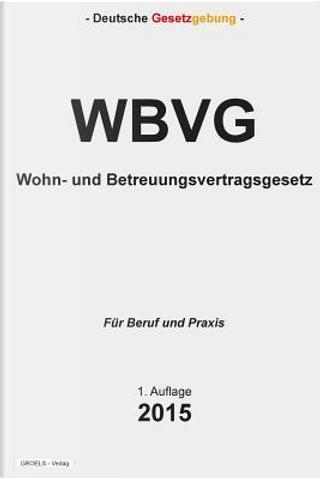 Wohn- Und Betreuungsvertragsgesetz - Wbvg by Groelsv Verlag