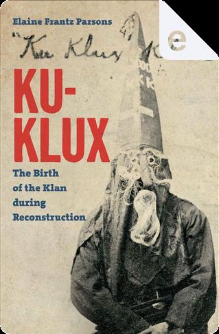 Ku-Klux by Elaine Frantz Parsons