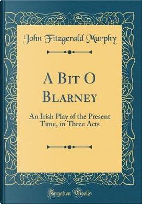 A Bit O Blarney by John Fitzgerald Murphy