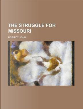 The Struggle for Missouri by John McElroy