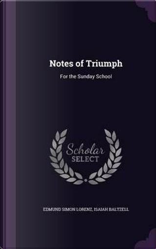 Notes of Triumph by Edmund Simon Lorenz