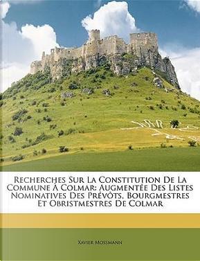 Recherches Sur La Constitution de La Commune Colmar by Xavier Mossmann