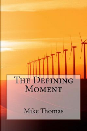 The Defining Moment by Mike Thomas