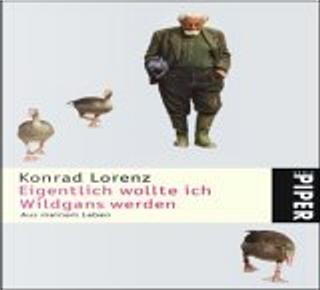Eigentlich wollte ich Wildgans werden by Konrad Lorenz