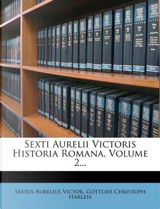 Sexti Aurelii Victoris Historia Romana, Volume 2... by Sextus Aurelius Victor