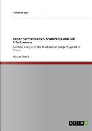 Donor harmonisation, Ownership and Aid Effectiveness by Florian Meyer