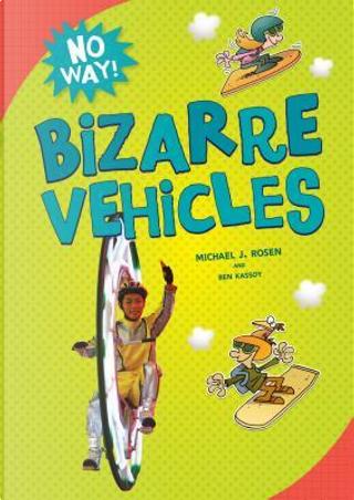 Bizarre Vehicles by Michael J. Rosen