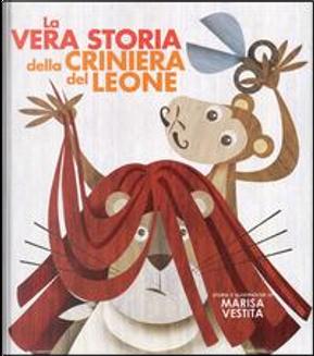 La vera storia della criniera del leone. Ediz. illustrata by Marisa Vestita