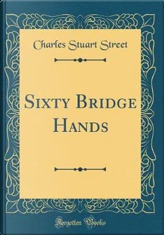 Sixty Bridge Hands (Classic Reprint) by Charles Stuart Street