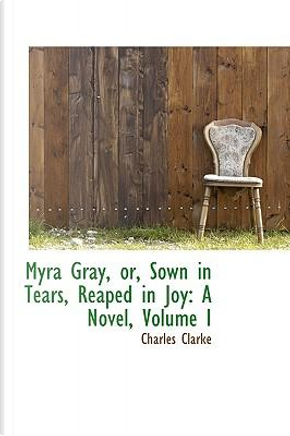 Myra Gray, Or, Sown in Tears, Reaped in Joy by Charles Clarke