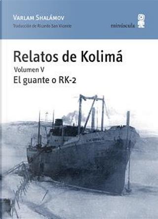 Relatos de Kolimá Vol. V: El guante o RK-2 by Varlam Shalamov