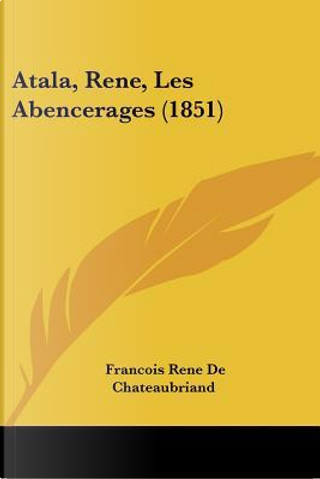 Atala, Rene, Les Abencerages (1851) by Francois Auguste Rene De Chateaubriand