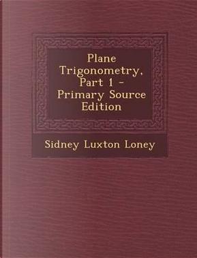 Plane Trigonometry, Part 1 by Sidney Luxton Loney