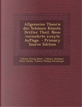 Allgemeine Theorie Der Schonen Kunste. Dritter Theil. Neue Vermehrte Zweyte Auflage. by Johann Georg Sulzer