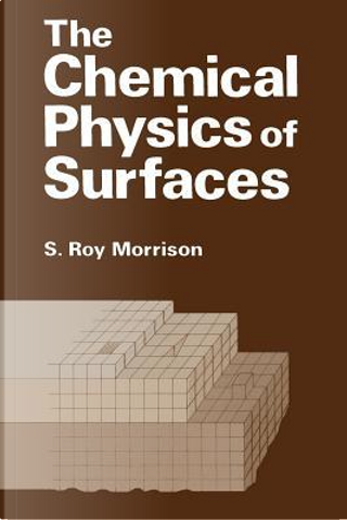 The Chemical Physics of Surfaces by S. Morrison