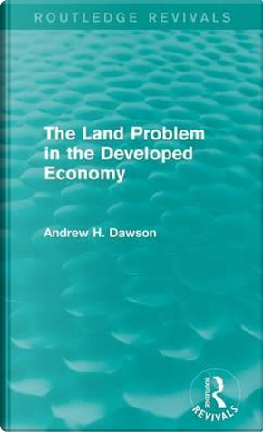 The Land Problem in the Developed Economy (Routledge Revivals) by Andrew H. Dawson