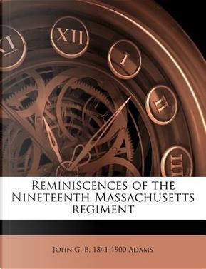 Reminiscences of the Nineteenth Massachusetts Regiment by John G B 1841-1900 Adams