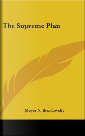 The Supreme Plan by Meyer N. Bruskovsky